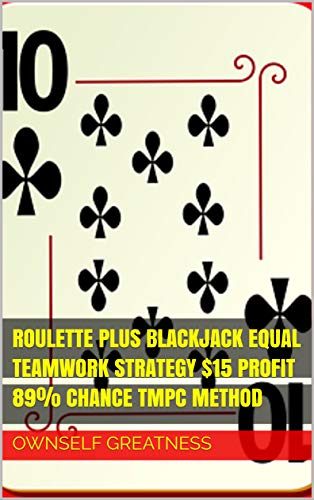 Roulette Plus Blackjack Equal Teamwork Strategy $15 Profit 89% Chance TMPC Method (English Edition)