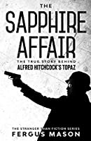 The Sapphire Affair: The True Story Behind Alfred Hitchcock's Topaz (Stranger Than Fiction)
