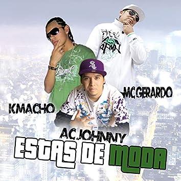 Estas De Moda (feat. MC Gerardo, Kmacho)