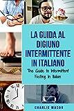 La Guida al Digiuno Intermittente In Italiano/ The Guide to Intermittent Fasting In Italian