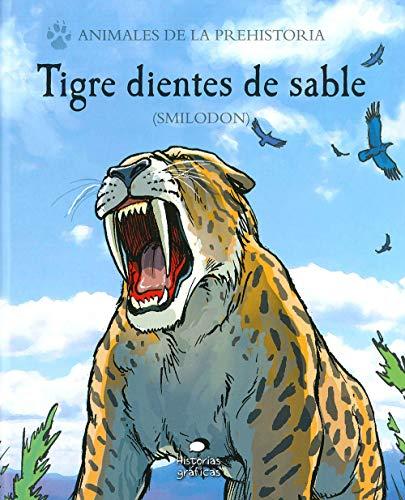 Tigre dientes de sable: (Smilodon) (Animales de la prehistoria)