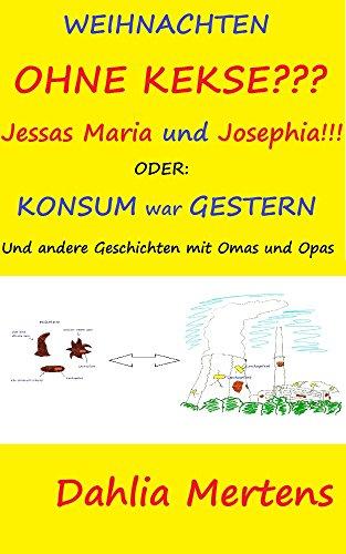 Weihnachten ohne Kekse?  Jessas Maria und Josephia!  Oder: Konsum war gestern  Und andere Geschichten mit Omas und Opas (Großeltern-Enkerl-Geschichten 7)