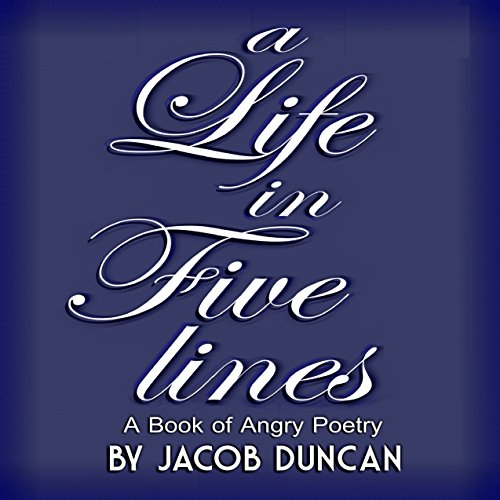 Couverture de A Life in Five Lines: A Book of Angry Poetry