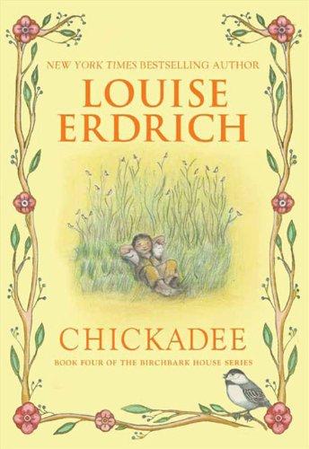 Chickadee (Birchbark House Book 4)