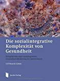 Die sozialintegrative Komplexität von Gesundheit: Perspektiven einer motologischen Gesundheitsförderung in Unternehmen - Prof Ulf Henrik Göhle