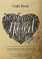 In My Heart I Know: A Sacred Journey Back To Your Heart