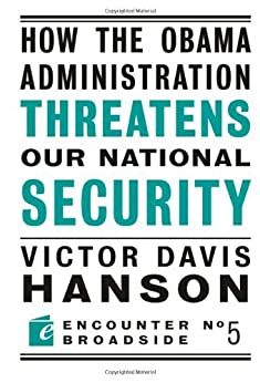 How The Obama Administration Threatens Our National Security (Encounter Broadsides Book 5) by [Victor  Davis Hanson]
