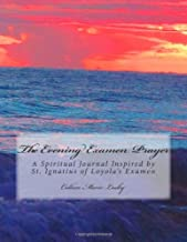 By Colleen Marie Lasky The Evening Examen Prayer: A Spiritual Journal Inspired by St. Ignatius of Loyola's Examen (1st Frist Edition) [Paperback]