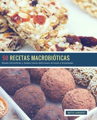 50 Recetas Macrobióticas: Desde Smoothies y Sopas hasta deliciosos Arroces y Ensaladas: Volume 1