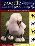 Poodle Clipping and Grooming: The International Reference (English Edition)