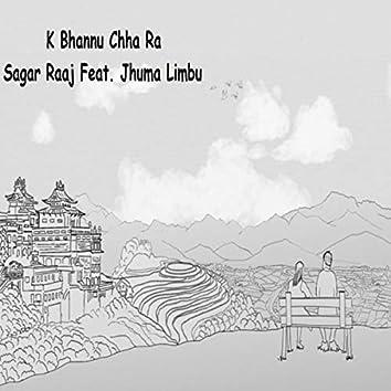K Bhannu Chha Ra (feat. Jhuma Limbu)