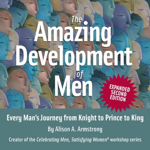 The Amazing Development of Men, Expanded 2nd Edition: Every Man's Journey from Knight to Prince to King                   By:                                                                                                                                 Alison A. Armstrong                               Narrated by:                                                                                                                                 Alison A. Armstrong                      Length: 3 hrs and 23 mins     499 ratings     Overall 4.7