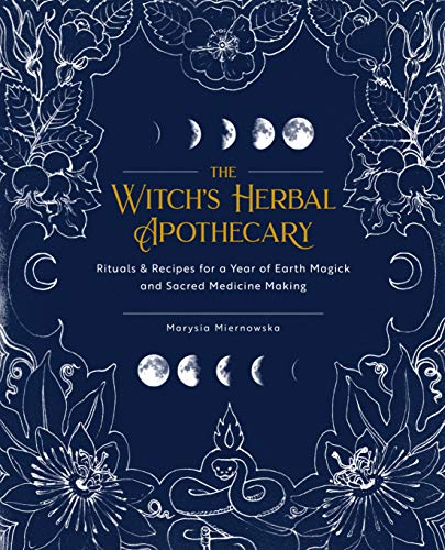 The Witch's Herbal Apothecary:Rituals & Recipes for a Year of Earth Magick and Sacred Medicine Making