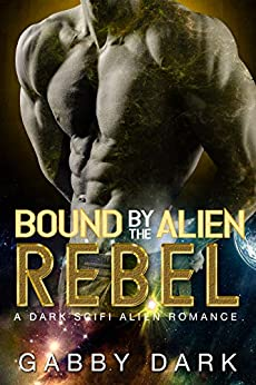 Bound by the Alien Rebel (Zunatorian Warriors Book 4): A Warrior Assassin Alien Romance by [Gabby Dark]