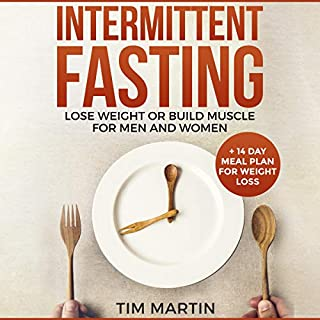 Intermittent Fasting: Guide for Women and Men     Lose Weight or Build Muscle for Men and Women + 14 Day Meal Plan for Weight Loss              By:                                                                                                                                 Tim Martin                               Narrated by:                                                                                                                                 Brian R. Scott                      Length: 3 hrs and 13 mins     Not rated yet     Overall 0.0
