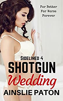 Shotgun Wedding (Sidelined Book 4) by [Ainslie Paton, Belinda Holmes]
