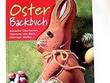 Dr.-Oetker-Oster-Backbuch : russischer Osterkuchen, Ostertorte vom Blech, Osterzopf, Muffins ...