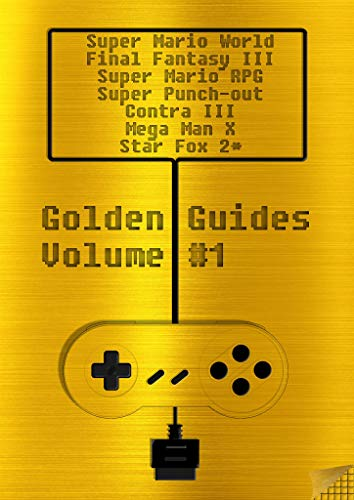 Golden Guides #1 incl. Super Mario World Final Fantasy III Super Mario RPG Legend of the Seven Stars Mega Man X Super Punch-Out !! Contra III The Alien ... 2100 pages quality content (English Edition)