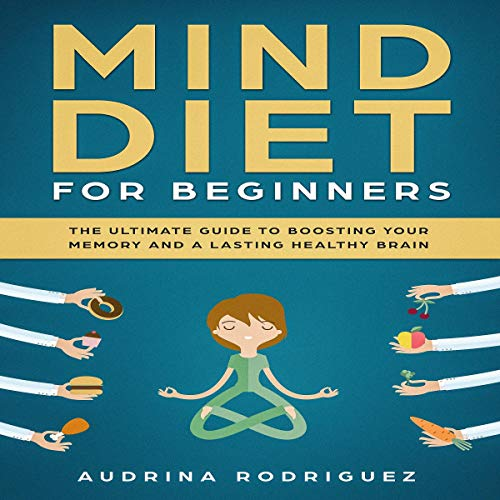 Mind Diet for Beginners     The Ultimate Guide to Boosting Your Memory and a Lasting Healthy Brain              By:                                                                                                                                 Audrina Rodriguez                               Narrated by:                                                                                                                                 Adrienne White                      Length: 1 hr and 25 mins     25 ratings     Overall 5.0