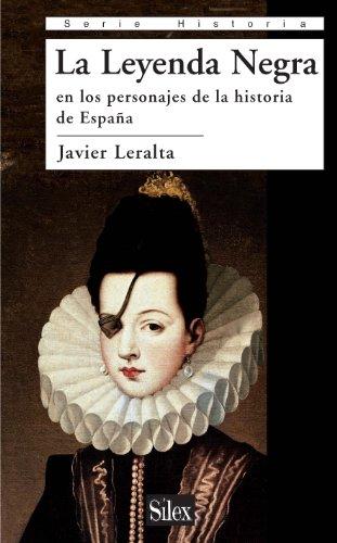 La Leyenda Negra en los personajes de la historia de España (Serie Historia)
