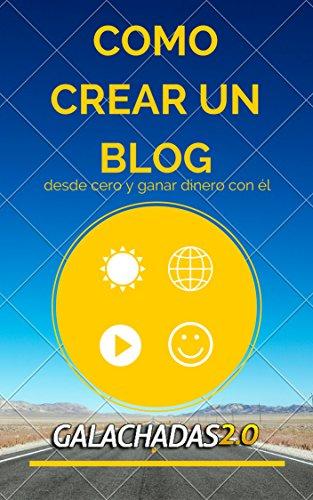 Como crear un Blog desde Cero y Ganar dinero con él (Spanish Edition)