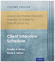 Anxiety and Related Disorders Interview Schedule for Dsm-5, Adis-5l: Client Interview Schedule (Treatments That Work)