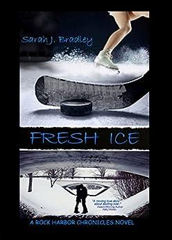 Fresh Ice: (Rock Harbor Chronicles #2) by [Sarah J. Bradley]