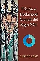 Prisión o Exclavitud Mental del Siglo XXI