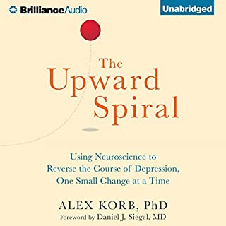The Upward Spiral     Using Neuroscience to Reverse the Course of Depression, One Small Change at a Time              By:                                                                                                                                 Alex Korb PhD.                               Narrated by:                                                                                                                                 David deVries                      Length: 5 hrs and 34 mins     61 ratings     Overall 4.7
