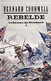 Rebelde. Cr¢nicas de Starbuck I (Narrativas Históricas)