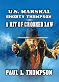 U.S. Marshal Shorty Thompson - A Bit Of Crooked Law: Tales of the Old West Book 91 (English Edition)
