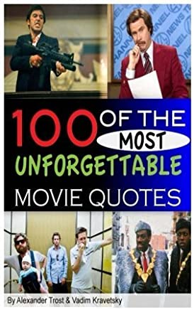 100 of the Most Unforgettable Movie Quotes by Alexander Trost (2013-03-23)
