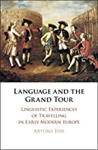 Language and the Grand Tour: Linguistic Experiences of Travelling in Early Modern Europe (English Edition)