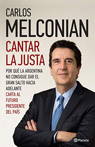 Cantar la justa: Por qué la Argentina no consigue dar el gran salto hacia adelante. Carta al futuro presidente del país. (Spanish Edition)