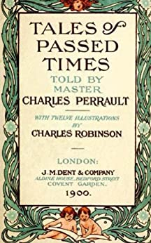 Tales of Passed Times (Illustrated) (English Edition) par [Charles Perrault, Charles Robinson, Ed-iT]