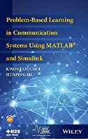 Problem-Based Learning in Communication Systems Using MATLAB and Simulink (IEEE Series on Digital & Mobile Communication)