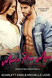 Make Her Mine: Billionaire Boss Romance (Irresistible Brothers Book 1)