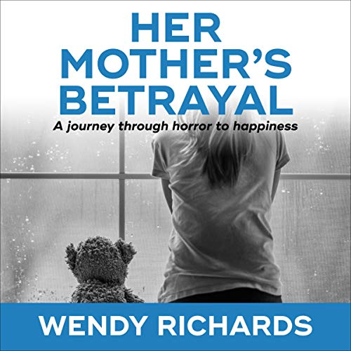 Her Mother's Betrayal: A Journey Through Horror to Happiness cover art