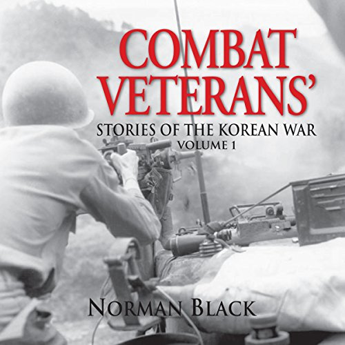 Combat Veterans' Stories of the Korean War, Volume 1                   By:                                                                                                                                 Norman Black                               Narrated by:                                                                                                                                 CAPT Kevin F. Spalding USNR-Ret                      Length: 10 hrs and 37 mins     13 ratings     Overall 4.2