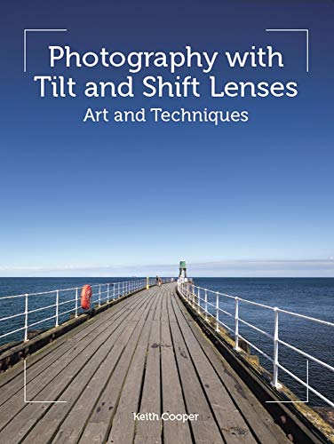 Photography with Tilt and Shift Lenses: Art and Techniques