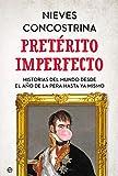 Pretérito imperfecto: Historias del mundo desde el año de la pera hasta ya mismo