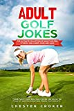 Adult Golf Jokes: Huge Collection Of Naughty, Rude, Dirty Golfing...