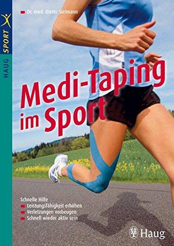 Medi-Taping im Sport: Schnelle Hilfe: Leistungsfähigkeit erhöhen - Verletzungen vorbeugen - Schnell (HAUG SPORT)