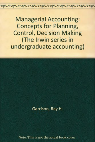 Managerial accounting: Concepts for planning, control, decision making (The Irwin series in undergraduate accounting)