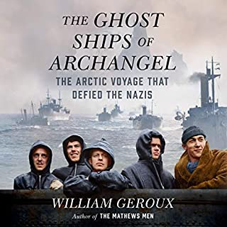 The Ghost Ships of Archangel     The Arctic Voyage That Defied the Nazis              By:                                                                                                                                 William Geroux                               Narrated by:                                                                                                                                 Arthur Morey                      Length: 10 hrs and 14 mins     1 rating     Overall 5.0