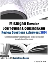 Michigan Elevator Journeyman Licensing Exam Review Questions & Answers 2014: Self-Practice Exercises focusing on the technical knowledge of the trade