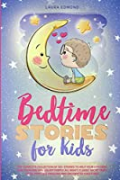Bedtime Stories for Kids: The Complete Collection of 120+ Stories to Help Your Children and Toddlers Fall Asleep Deeply All Night. Classic Short Fairy Tales, Princess, Dragons and Enchanted Creatures.