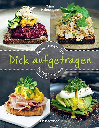Dick aufgetragen: Neue Ideen für belegte Brote: Über 60 Rezepte für Stullen, Schnitten, Sandwiches, Vesperbrot und Pausenbrote
