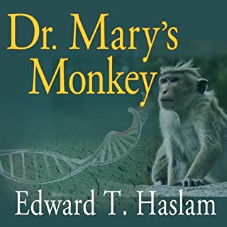 Dr. Mary's Monkey     How the Unsolved Murder of a Doctor, a Secret Laboratory in New Orleans and Cancer-Causing Monkey Viruses Are Linked to Lee Harvey Oswald, the JFK Assassination, and Emerging Global Epidemics              Written by:                                                                                                                                 Edward T. Haslam                               Narrated by:                                                                                                                                 Jim Meskimen                      Length: 9 hrs and 53 mins     3 ratings     Overall 4.7