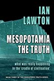 Mesopotamia: The Truth: what was really happening in the 'cradle of civilisation' (3) (Prehistoric Truth)
